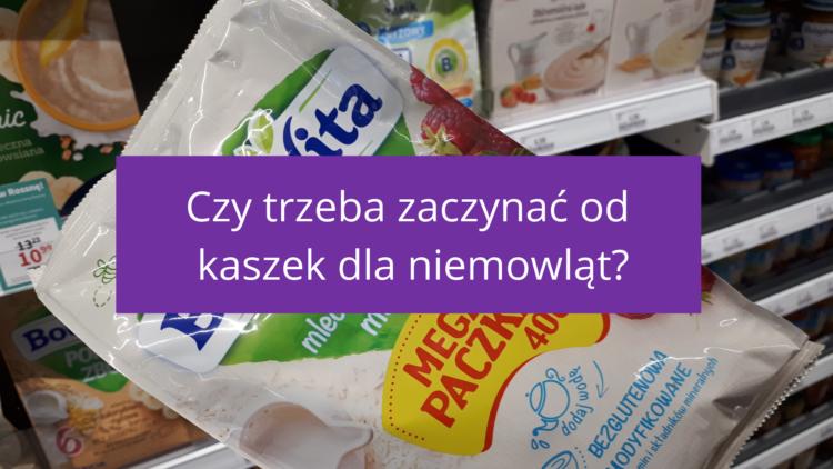 Czy trzeba zaczynać od kaszek dla niemowląt (raczkujac.pl)